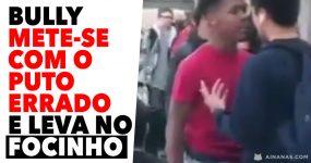 Bully METE-SE COM O PUTO ERRADO e Leva no Focinho