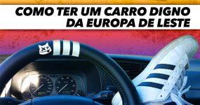 Como ter um Carro Digno da EUROPA DE LESTE