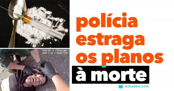 Polícia salva gajo de MORRER DE OVERDOSE no último momento!