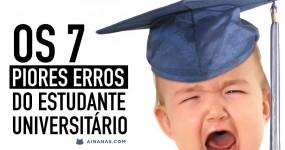 Os 7 PIORES ERROS do Estudante Universitário