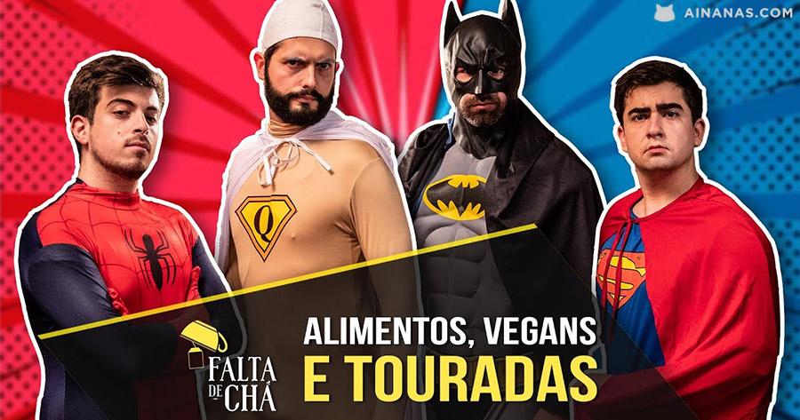 Alimentos, Vegans e Touradas em destaque no FALTA DE CHÁ