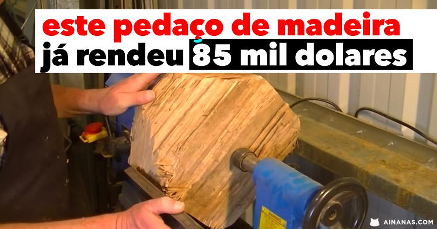 Como um Pedaço de Madeira já Rendeu 85 MIL DOLARES