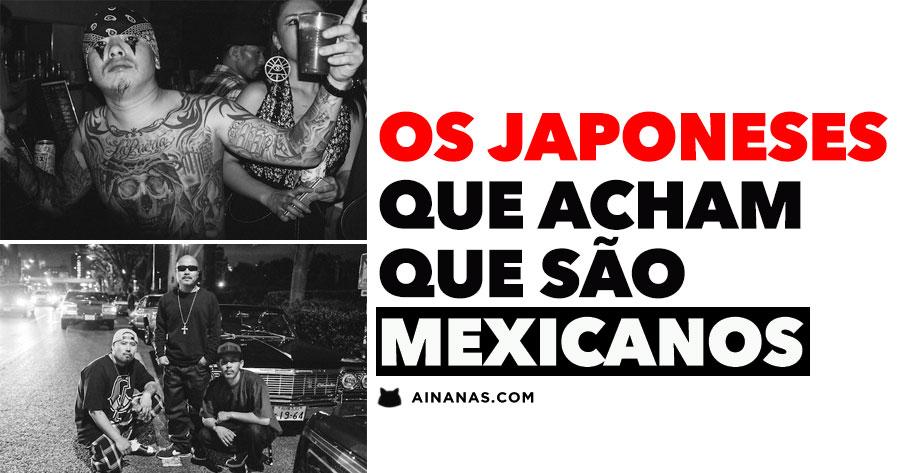 Os Japoneses que acham que são MEXICANOS