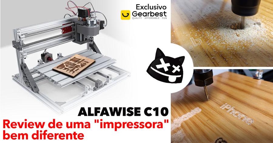 """ALFAWISE C10 CNC: review de uma """"impressora"""" bem diferente"""