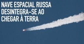 Nave espacial russa desintegra-se ao chegar à Terra