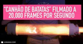 Canhão de Batatas filmado a 20 mil frames por segundo