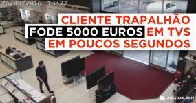 Trapalhão fode mais de 5000 euros de TVs em Poucos Segundos