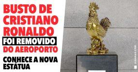 Busto de CRISTIANO RONALDO Removido do Aeroporto da Madeira
