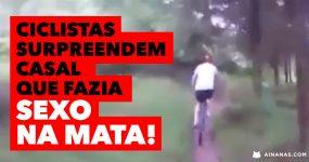 Ciclistas surpreendem casal que fazia SEXO NA MATA