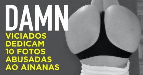 VICIADOS Dedicam 10 Fotos Bombásticas ao Ainanas