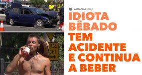 Idiota bêbado tem acidente E CONTINUA A BEBER