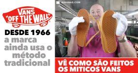 VANS fabrica as suas sapatilhas desde 1966 e ainda usa o método tradicional