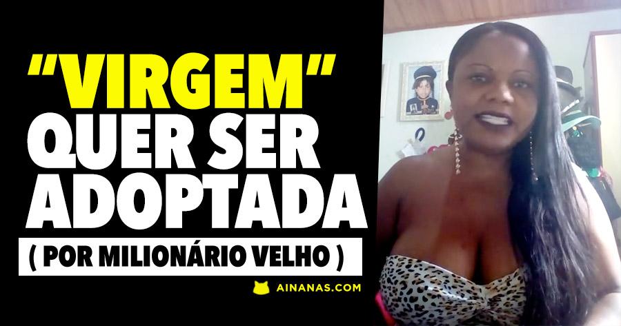 """""""MENINA VIRGEM"""" quer ser adoptada por Milionário Velho"""