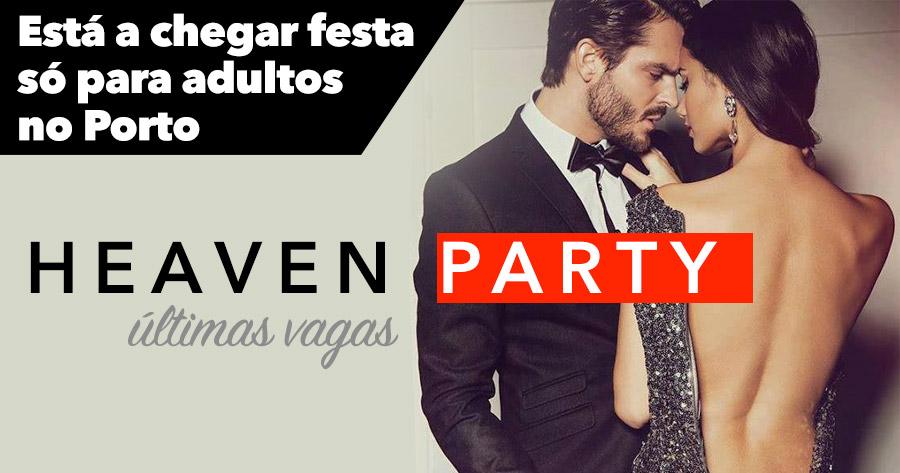 HEAVEN PARTY: está a chegar festa SÓ PARA ADULTOS no PORTO