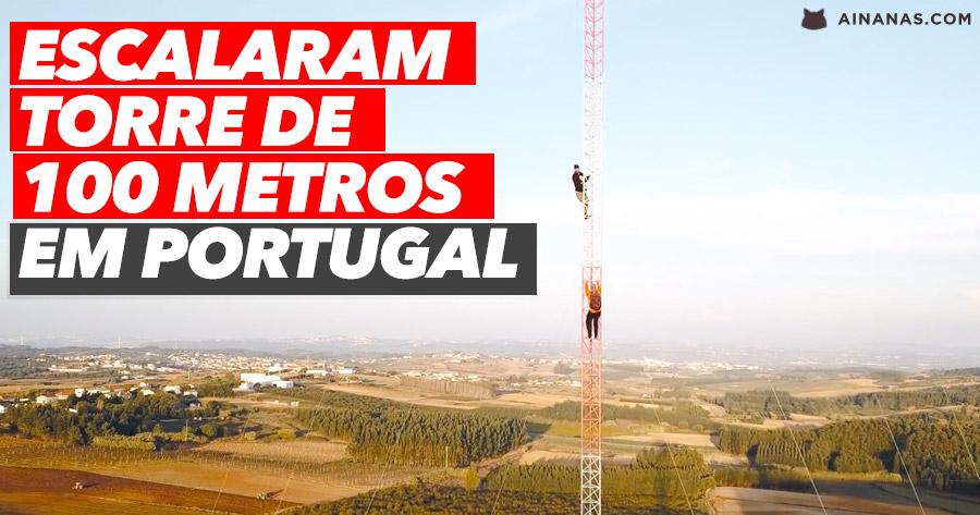 OMG! Escalaram torre de 100 Metros em Portugal