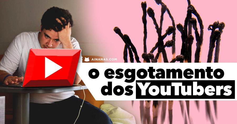 O ESGOTAMENTO dos YouTubers