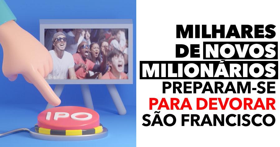 MILHARES de novos milionários estão prestes a devorar São Francisco