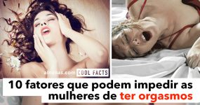 10 Fatores que Podem Impedir uma Mulher de TER ORGASMOS