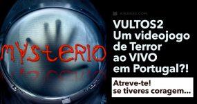 VULTOS2 – Um videojogo de Terror ao VIVO em Portugal?!