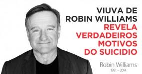 Viuva de Robin Williams Revela Verdadeiros Motivos do Suícidio