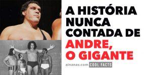 A história nunca contada de ANDRE, O GIGANTE