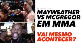MAYWEATHER vs MCGREGOR em MMA. Vai mesmo acontecer?