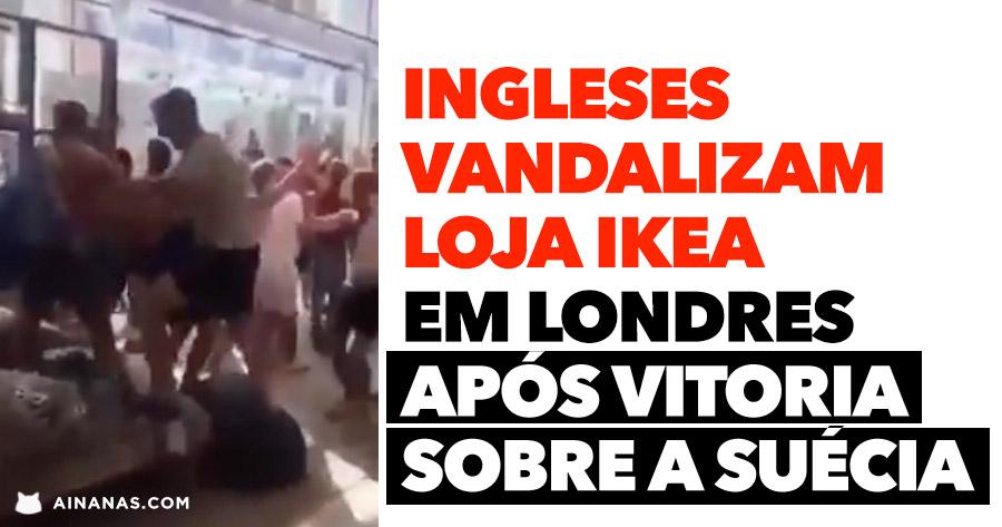 MAU VENCER: adeptos ingleses destroem IKEA em Londres após vitória sobre a Suécia