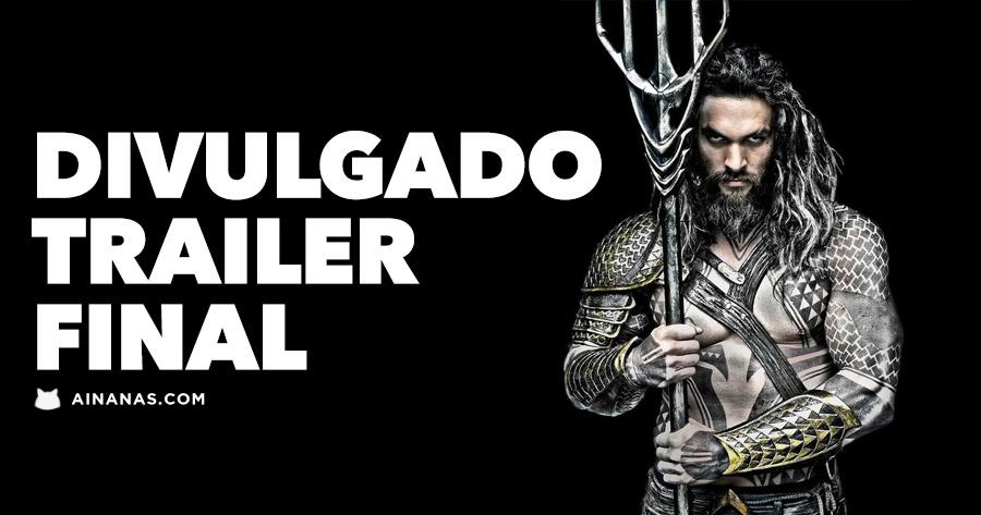 AQUAMAN: trailer final acaba de ser divulgado