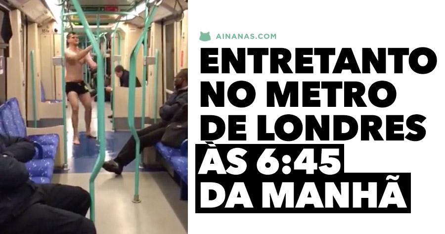 Entretanto no Metro de Londres às 6:45AM