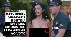 Katy Perry DESPE-SE e é DETIDA em video humorístico de apelo ao voto