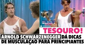 TESOURO: Arnold Schwarzenegger dá dicas de musculação a Principiantes