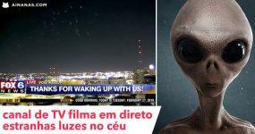 Canal de TV filma em direto LUZES MISTERIOSAS no Céu