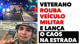Veterano de Guerra rouba veículo militar e foge à polícia !