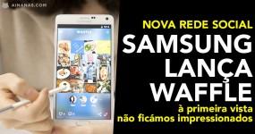 WAFFLE: Samsung Lança NOVA Rede Social