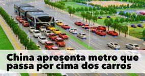 China Apresenta Metro Futurista que Passa por Cima dos Carros
