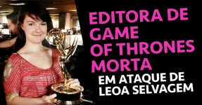 Editora de GAME OF THRONES Morta por Leoa Selvagem