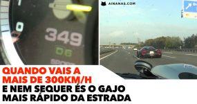 Quando vais a mais de 300km/h e não és o gajo mais rápido da estrada!