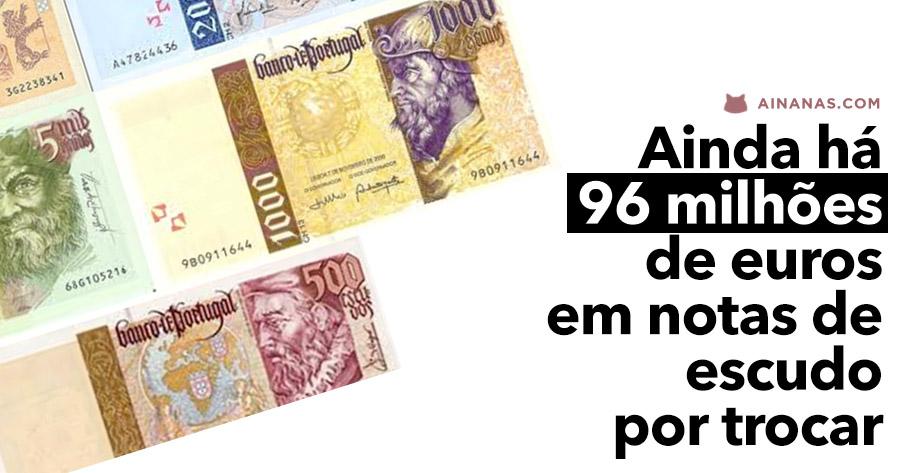 Ainda há por aí 96 MILHÕES DE EUROS em notas de escudo