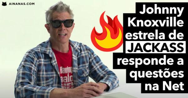 Johnny Knoxville responde a Comentários e Questões da Net