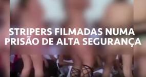STRIPERS filmadas numa Prisão de Alta Segurança