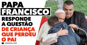 Papa Francisco responde a questão de criança que PERDEU O PAI
