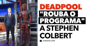 """DEADPOOL""""Rouba o Programa"""" a STEPHEN COLBERT"""
