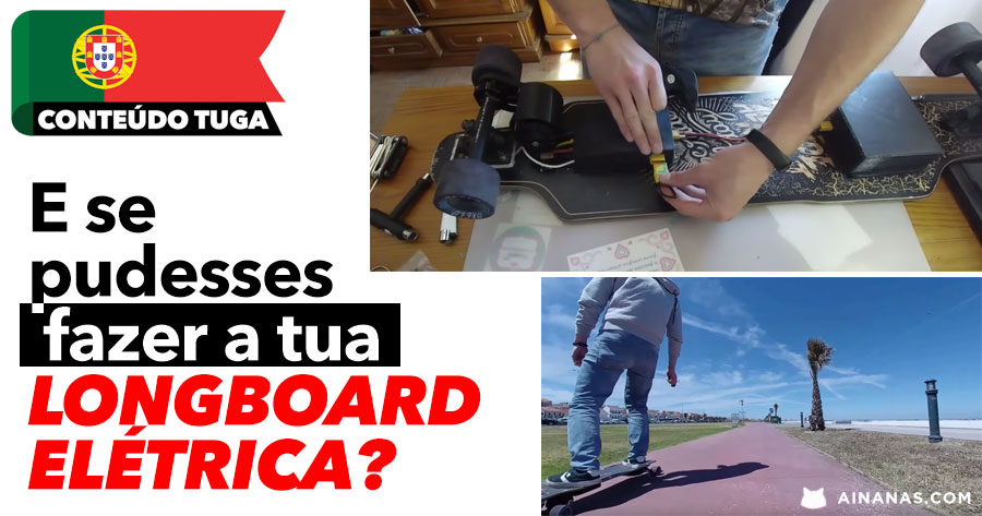 E se pudesses FAZER A TUA longboard elétrica?