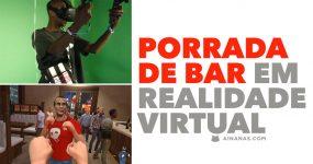 PORRADA DE BAR em realidade virtual