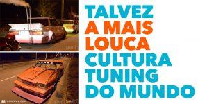 Talvez a MAIS LOUCA cultura tuning a nível mundial