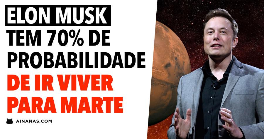 Elon Musk tem 70% de probabilidades de ir viver para Marte