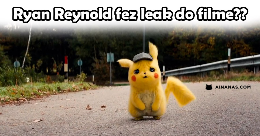 Ryan Reynold fez leak de Detective Pikachu