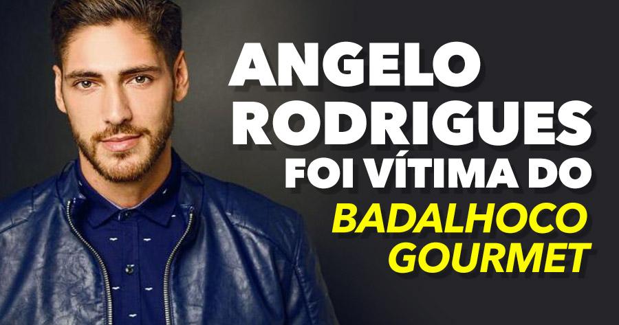 ANGELO RODRIGUES foi vítima do Badalhoco Gourmet