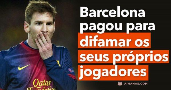 Barcelona pagou para DIFAMAR os seus Próprios Jogadores